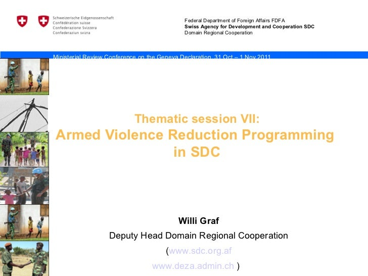 Thematic session VII: Armed Violence Reduction Programming  in SDC Willi Graf Deputy Head Domain Regional Cooperation ( ww...