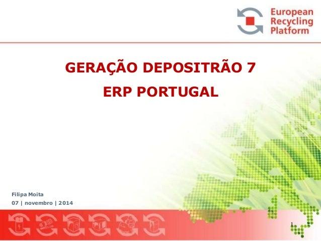 GERAÇÃO DEPOSITRÃO 7  ERP PORTUGAL  Filipa Moita  07 | novembro | 2014  1