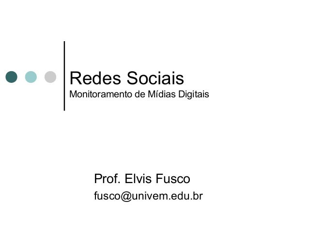 Redes Sociais Monitoramento de Mídias Digitais Prof. Elvis Fusco fusco@univem.edu.br