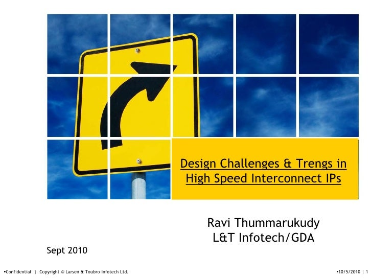Design Challenges & Trengs in High Speed Interconnect IPsRavi ThummarukudyL&T Infotech/GDA<br />Sept 2010<br />Confidentia...