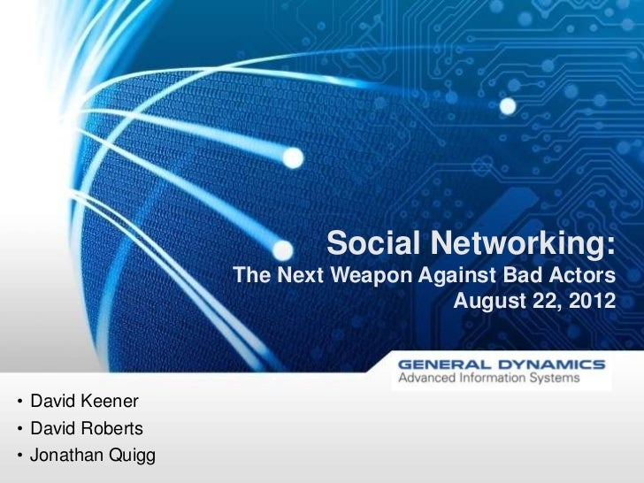 Social Networking:                                        The Next Weapon Against Bad Actors                              ...