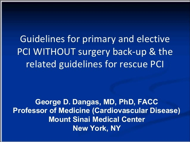 Guidelines for primary and elective PCI WITHOUT surgery back-up & the   related guidelines for rescue PCI      George D. D...