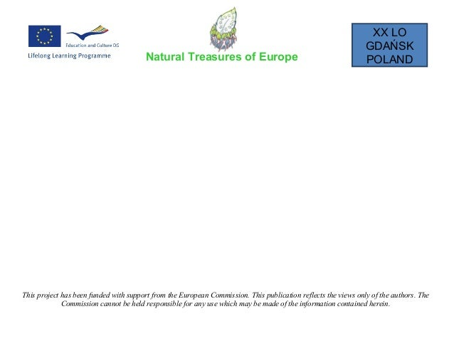 XX LO GDAŃSK POLANDNatural Treasures of Europe This project has been funded with support from the European Commission. Thi...