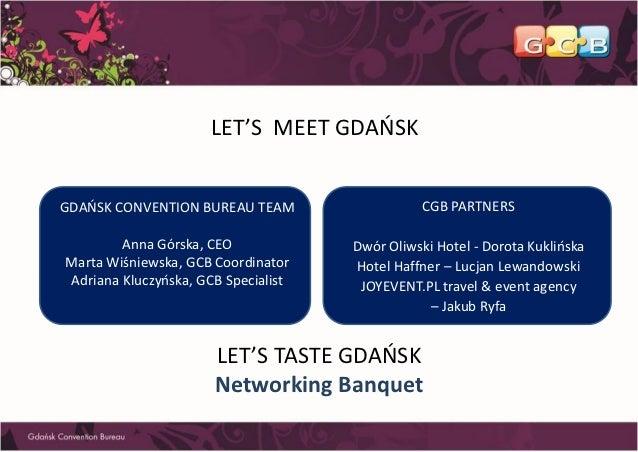 LET'S MEET GDAŃSKGDAŃSK CONVENTION BUREAU TEAM                   CGB PARTNERS        Anna Górska, CEO             Dwór Oli...