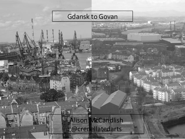 Gdansk  to  Govan    Alison  McCandlish   @crenellatedarts