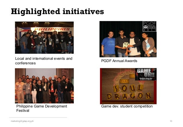 Highlighted initiatives 10!marketing@gdap.org.ph! Local and international events and conferences Philippine Game Developme...