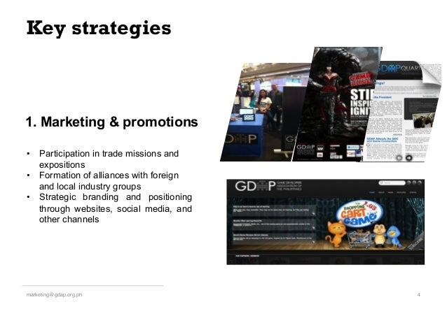 Key strategies 4!marketing@gdap.org.ph! • Participation in trade missions and expositions • Formation of alliances with ...