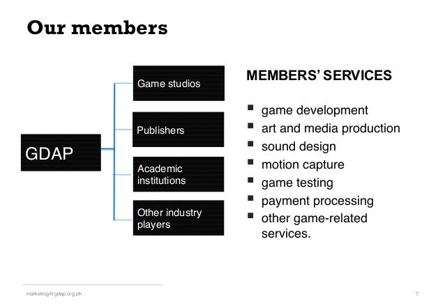 Our members 7!marketing@gdap.org.ph! Game studios! Publishers! Academic institutions! Other industry players! § game dev...