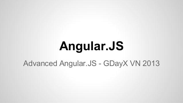 Angular.JS Advanced Angular.JS - GDayX VN 2013
