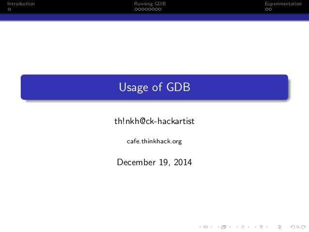 Introduction Running GDB Experimentation Usage of GDB th!nkh@ck-hackartist cafe.thinkhack.org December 19, 2014