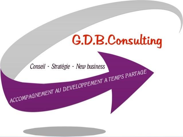 Présentation Que ce soit votre typologie ! Que ce soit votre secteur d'activité ! G.D.B.Consulting est votre interlocuteur...