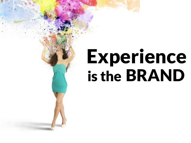 Experience is the BRAND