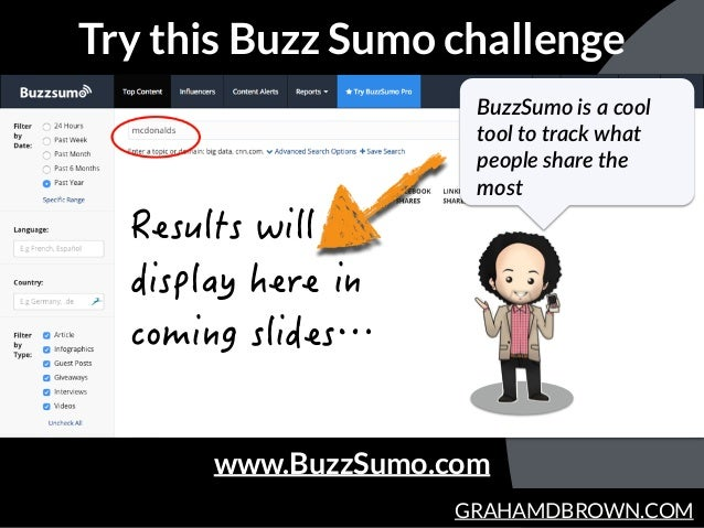 GRAHAMDBROWN.COM Try this Buzz Sumo challenge BuzzSumo is a cool  tool to track what  people share the  most ww...