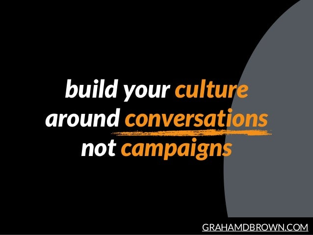 GRAHAMDBROWN.COM build your culture around conversations not campaigns