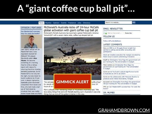 "GRAHAMDBROWN.COM A ""giant coffee cup ball pit""… GIMMICK ALERT"