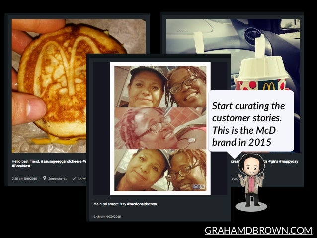 GRAHAMDBROWN.COM Start curating the  customer stories.  This is the McD  brand in 2015