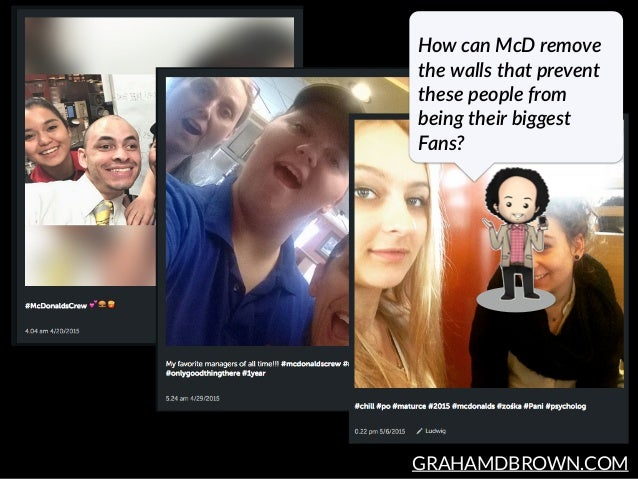 GRAHAMDBROWN.COM How can McD remove  the walls that prevent  these people from  being their biggest  Fans?
