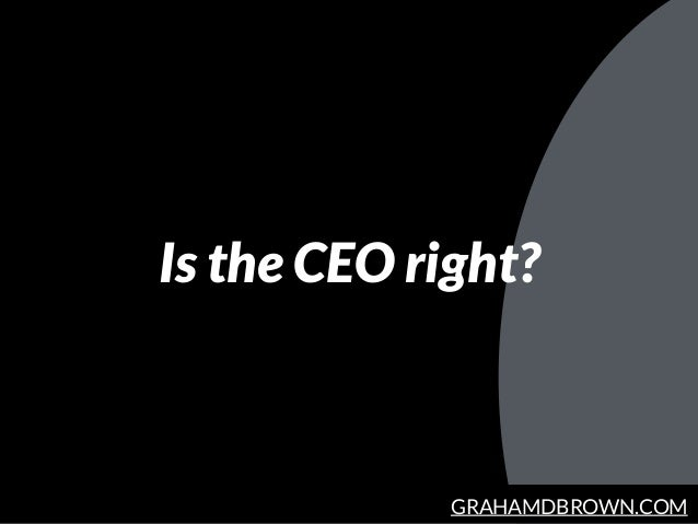 GRAHAMDBROWN.COM Is the CEO right?