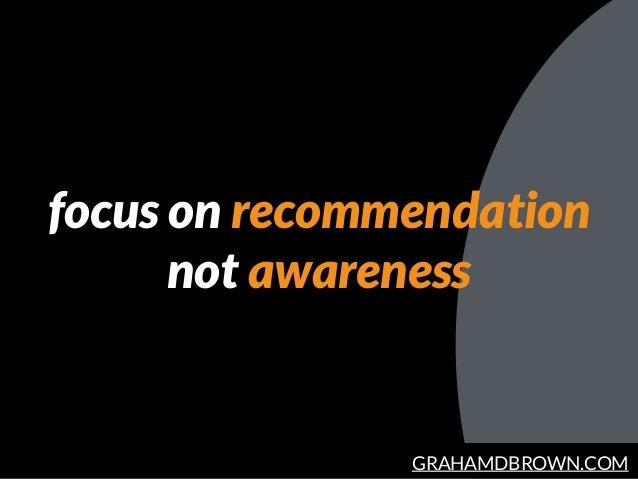 GRAHAMDBROWN.COM focus on recommendation not awareness