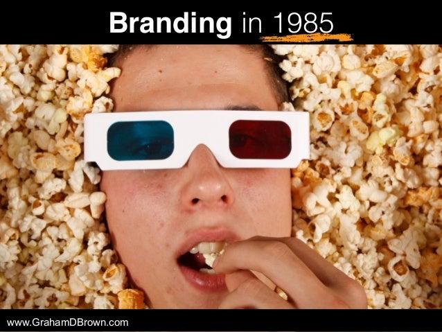 Branding in 1985 www.GrahamDBrown.com