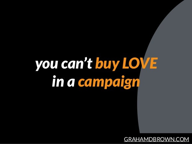 GRAHAMDBROWN.COM you can't buy LOVE in a campaign