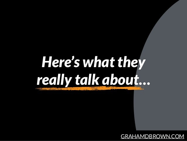 GRAHAMDBROWN.COM Here's what they  really talk about…