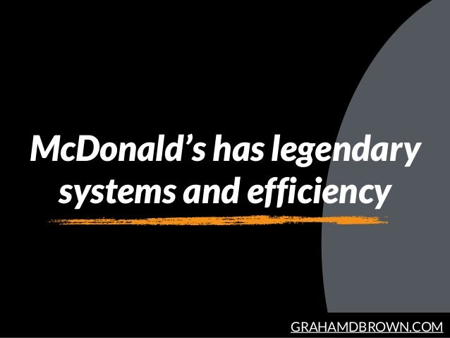 GRAHAMDBROWN.COM McDonald's has legendary systems and efficiency