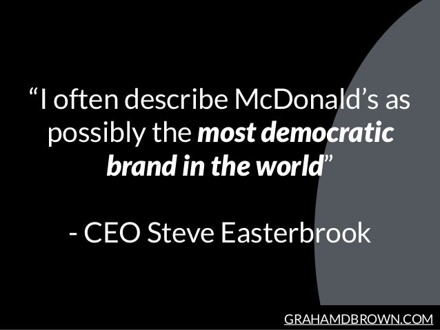 """GRAHAMDBROWN.COM """"I often describe McDonald's as possibly the most democratic brand in the world"""" - CEO Steve Easterbrook"""