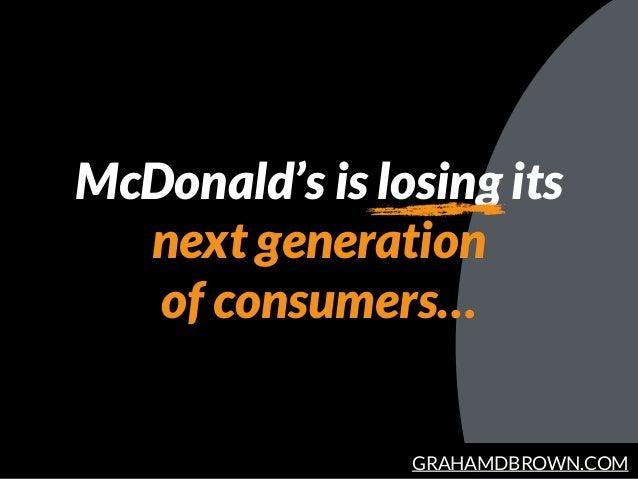 GRAHAMDBROWN.COM McDonald's is losing its next generation of consumers…