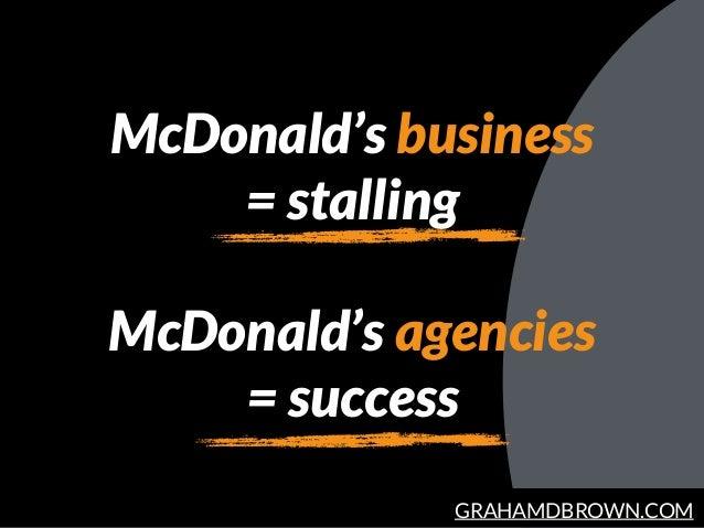 GRAHAMDBROWN.COM McDonald's business  = stalling McDonald's agencies = success