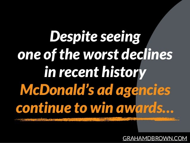 GRAHAMDBROWN.COM Despite seeing one of the worst declines in recent history McDonald's ad agencies continue to win awards…