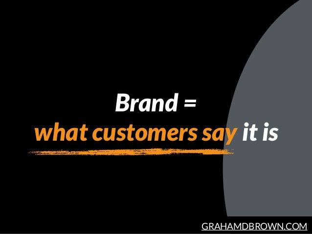 GRAHAMDBROWN.COM Brand = what customers say it is