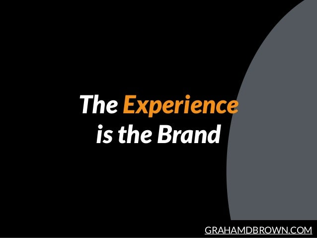GRAHAMDBROWN.COM The Experience is the Brand