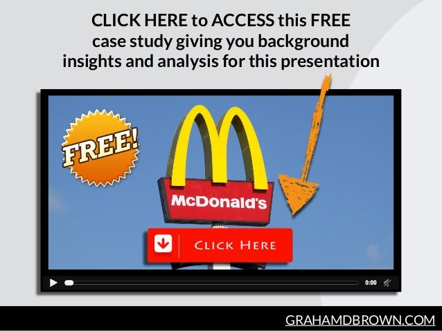 GRAHAMDBROWN.COM CLICK HERE to ACCESS this FREE case study giving you background insights and analysis for this presentati...
