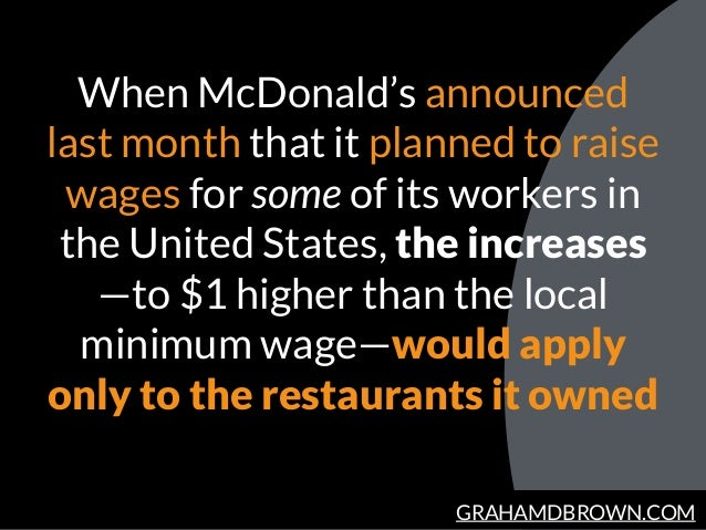 GRAHAMDBROWN.COM When McDonald's announced last month that it planned to raise wages for some of its workers in the United...