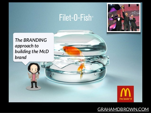GRAHAMDBROWN.COM The BRANDING  approach to  building the McD  brand