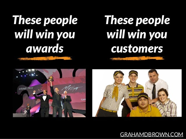 GRAHAMDBROWN.COM These people will win you awards These people will win you customers