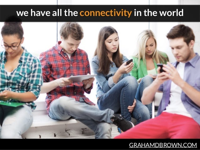GRAHAMDBROWN.COM we have all the connectivity in the world