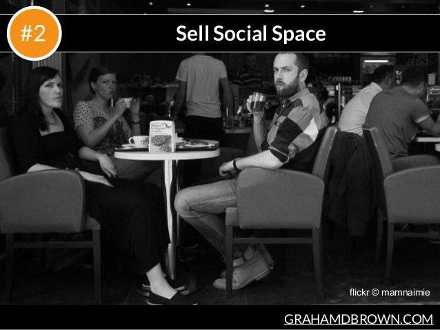 GRAHAMDBROWN.COM Sell Social Space#2 flickr © mamnaimie