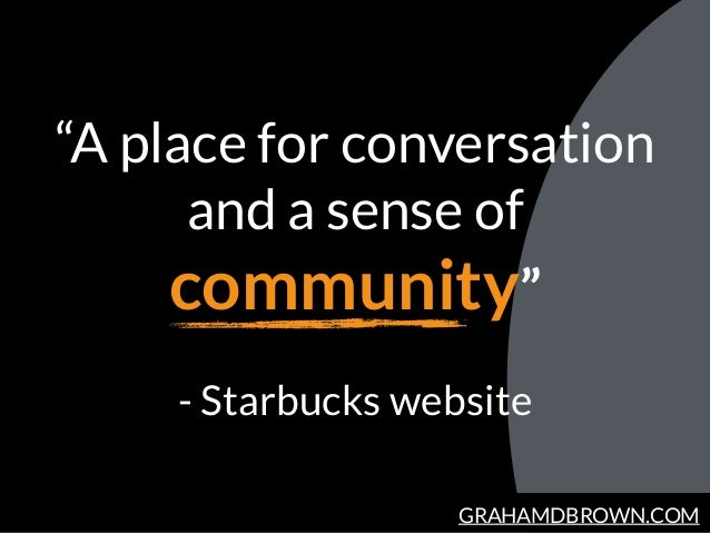 """GRAHAMDBROWN.COM """"A place for conversation and a sense of community""""  - Starbucks website"""