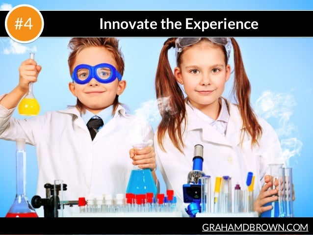 GRAHAMDBROWN.COM Innovate the Experience#4