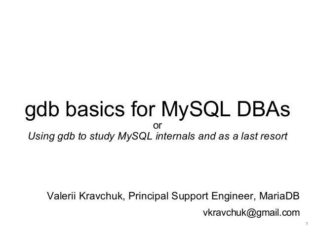 gdb basics for MySQL DBAs or Using gdb to study MySQL internals and as a last resort Valerii Kravchuk, Principal Support E...