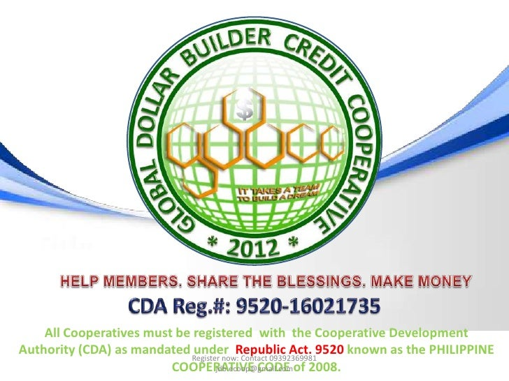 All Cooperatives must be registered with the Cooperative DevelopmentAuthority (CDA) as mandated Register now: Contact 0939...