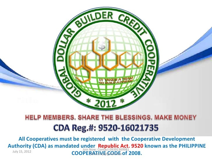 All Cooperatives must be registered with the Cooperative DevelopmentAuthority (CDA) as mandated under Contact 09392369981 ...