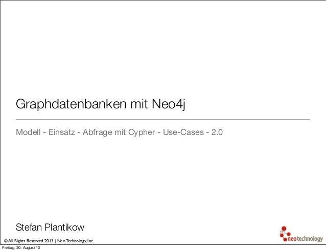 © All Rights Reserved 2013 | Neo Technology, Inc. Graphdatenbanken mit Neo4j Modell - Einsatz - Abfrage mit Cypher - Use-C...