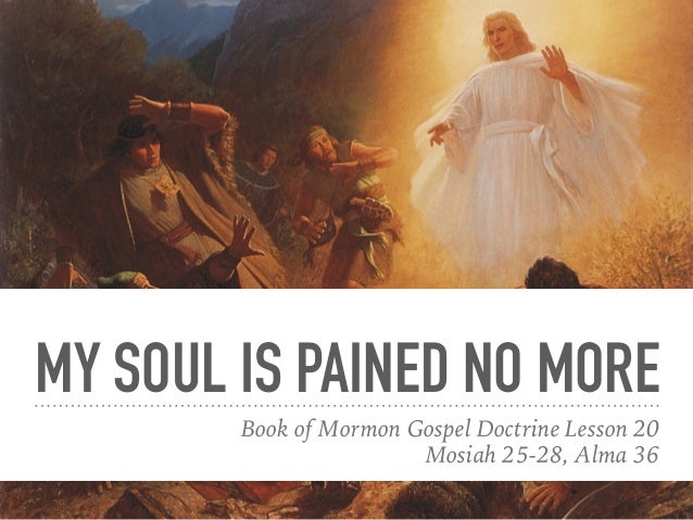 MY SOUL IS PAINED NO MORE Book Of Mormon Gospel Doctrine Lesson 20 Mosiah 25