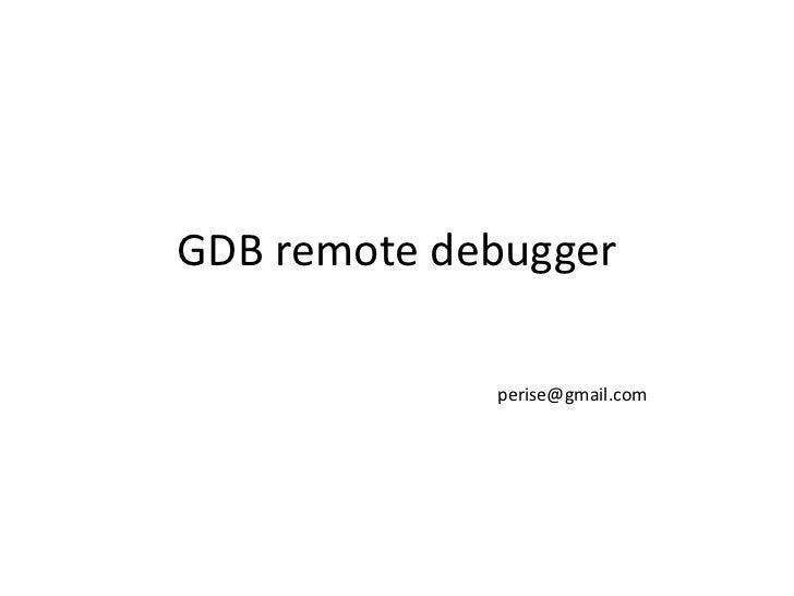 GDB remote debugger             perise@gmail.com