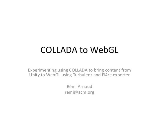 COLLADA to WebGLExperimenting using COLLADA to bring content from Unity to WebGL using Turbulenz and Fl4re exporter       ...
