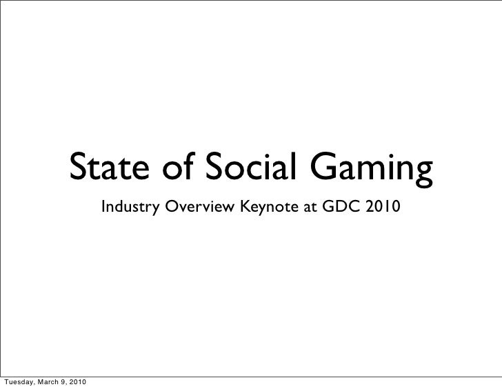 State of Social Gaming                          Industry Overview Keynote at GDC 2010     Tuesday, March 9, 2010