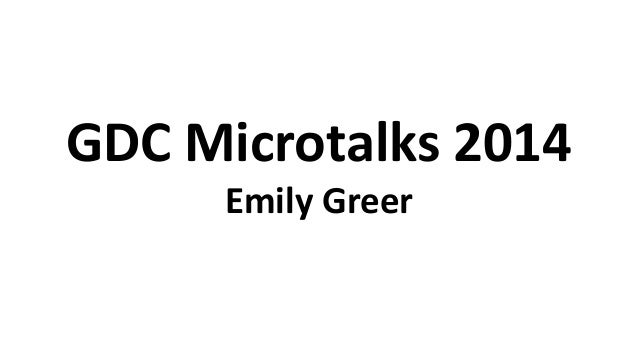 GDC Microtalks 2014 Emily Greer